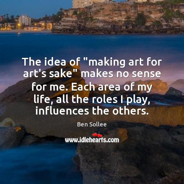"""Image, The idea of """"making art for art's sake"""" makes no sense for"""