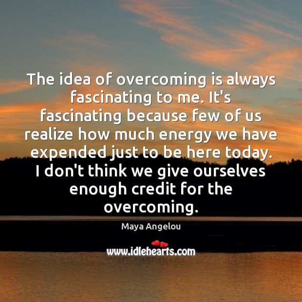 Image, The idea of overcoming is always fascinating to me. It's fascinating because