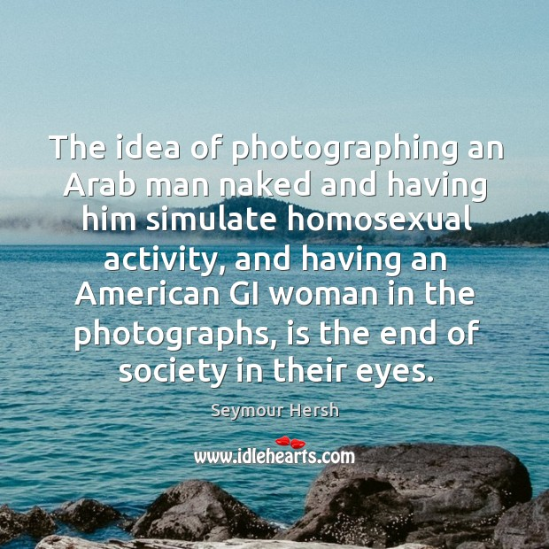 The idea of photographing an arab man naked and having him simulate homosexual activity. Image