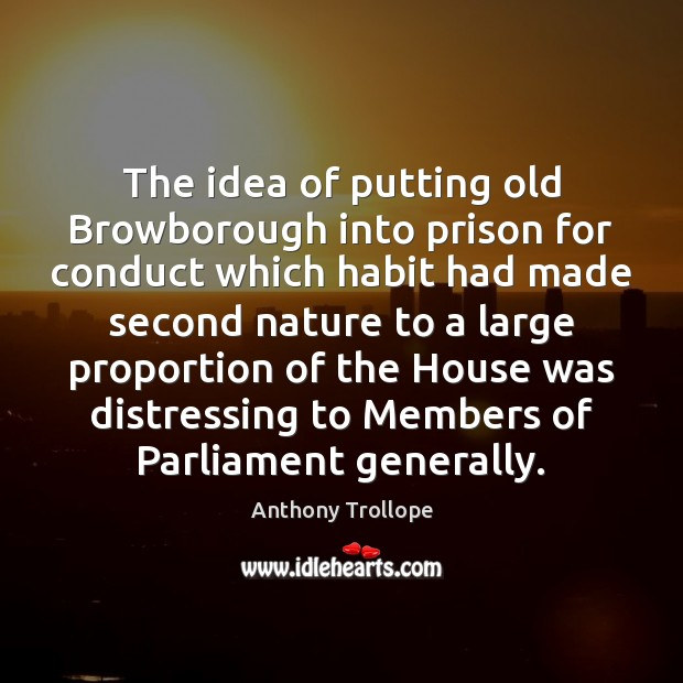 Image, The idea of putting old Browborough into prison for conduct which habit