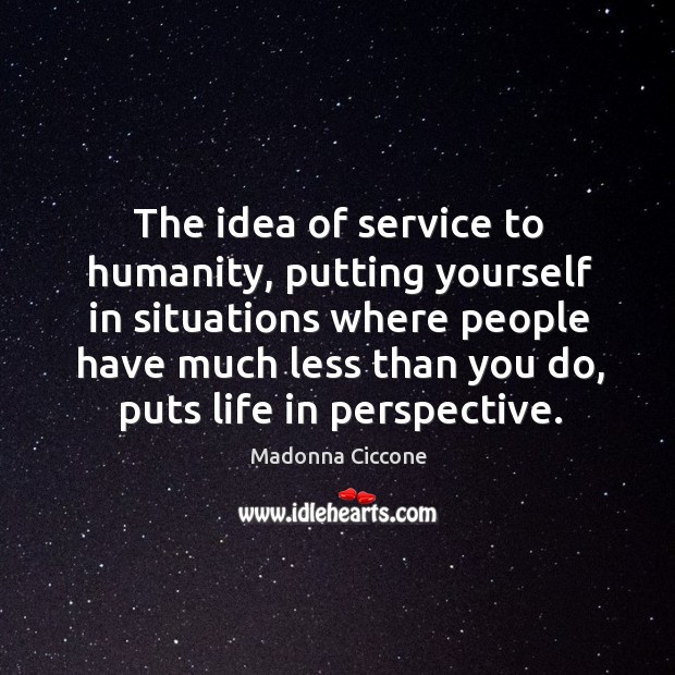 Image, The idea of service to humanity, putting yourself in situations where people