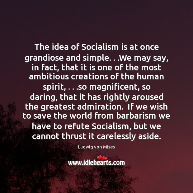 The idea of Socialism is at once grandiose and simple. . .We may Image