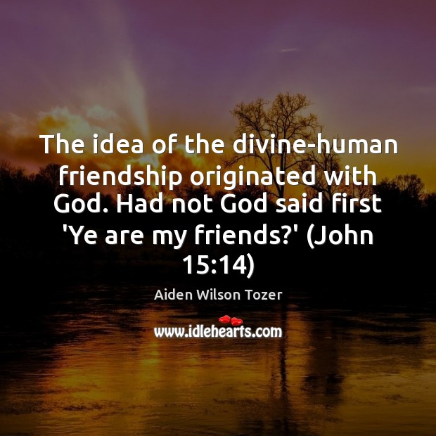 The idea of the divine-human friendship originated with God. Had not God Image