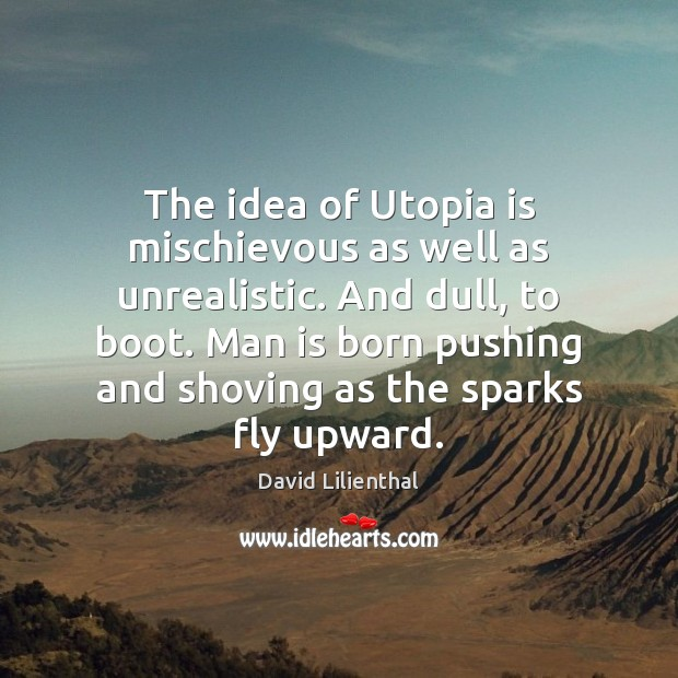 The idea of Utopia is mischievous as well as unrealistic. And dull, Image