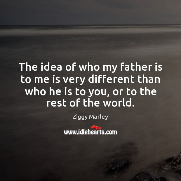 The idea of who my father is to me is very different Image