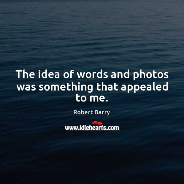 The idea of words and photos was something that appealed to me. Image
