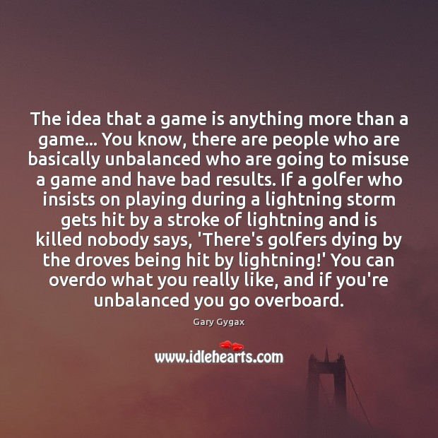 The idea that a game is anything more than a game… You Image