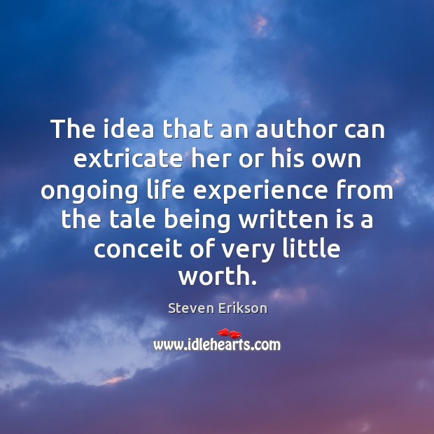 The idea that an author can extricate her or his own ongoing Steven Erikson Picture Quote