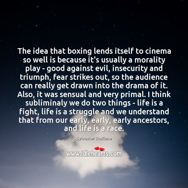 The idea that boxing lends itself to cinema so well is because Sylvester Stallone Picture Quote