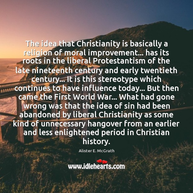 The idea that Christianity is basically a religion of moral improvement… has Alister E. McGrath Picture Quote