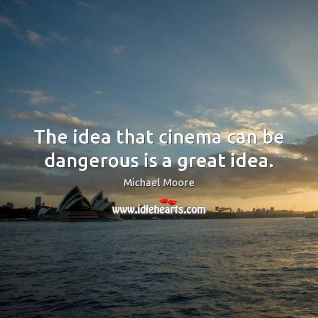The idea that cinema can be dangerous is a great idea. Image
