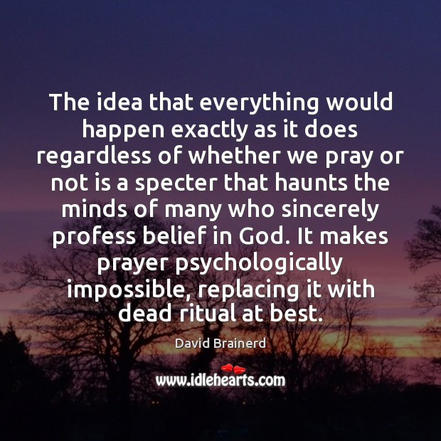 The idea that everything would happen exactly as it does regardless of David Brainerd Picture Quote