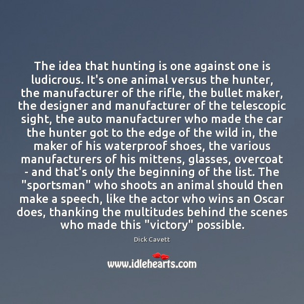 The idea that hunting is one against one is ludicrous. It's one Dick Cavett Picture Quote