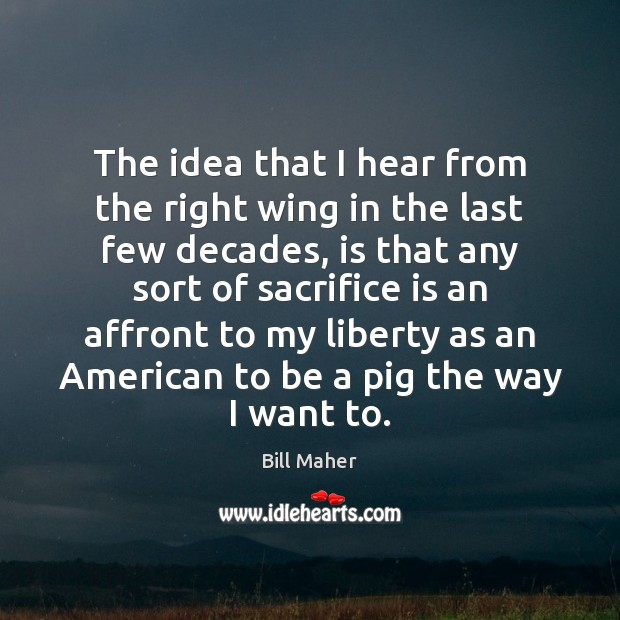 The idea that I hear from the right wing in the last Sacrifice Quotes Image