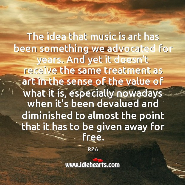 The idea that music is art has been something we advocated for RZA Picture Quote