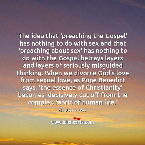 The idea that 'preaching the Gospel' has nothing to do with sex Christopher West Picture Quote