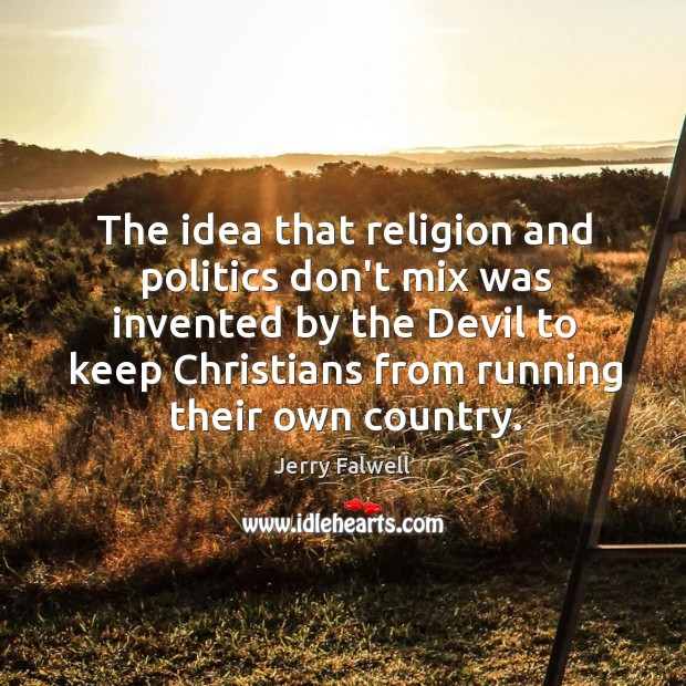 The idea that religion and politics don't mix was invented by the Jerry Falwell Picture Quote