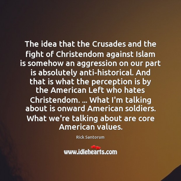 The idea that the Crusades and the fight of Christendom against Islam Perception Quotes Image