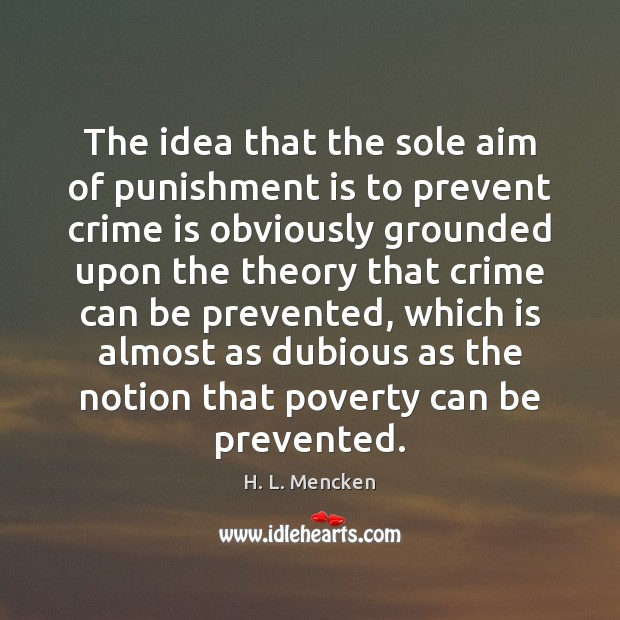 The idea that the sole aim of punishment is to prevent crime Punishment Quotes Image
