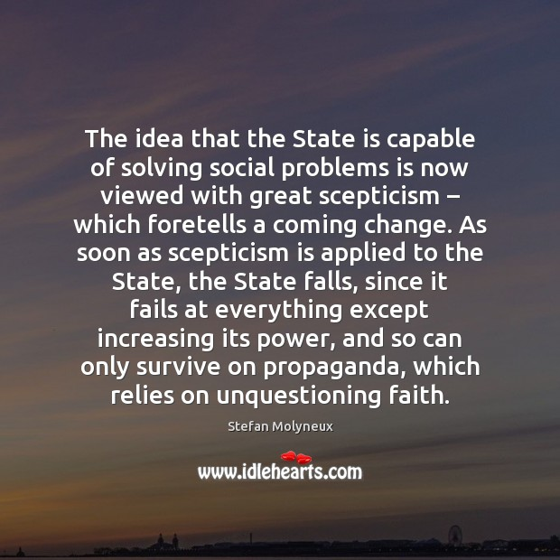 The idea that the State is capable of solving social problems is Stefan Molyneux Picture Quote