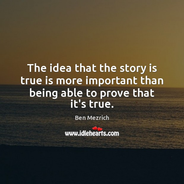 Image, The idea that the story is true is more important than being able to prove that it's true.