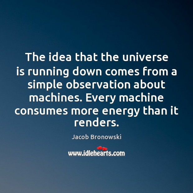 The idea that the universe is running down comes from a simple Image