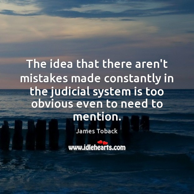 The idea that there aren't mistakes made constantly in the judicial system Image