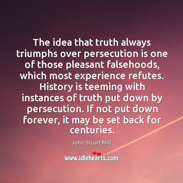 Image, The idea that truth always triumphs over persecution is one of those pleasant falsehoods