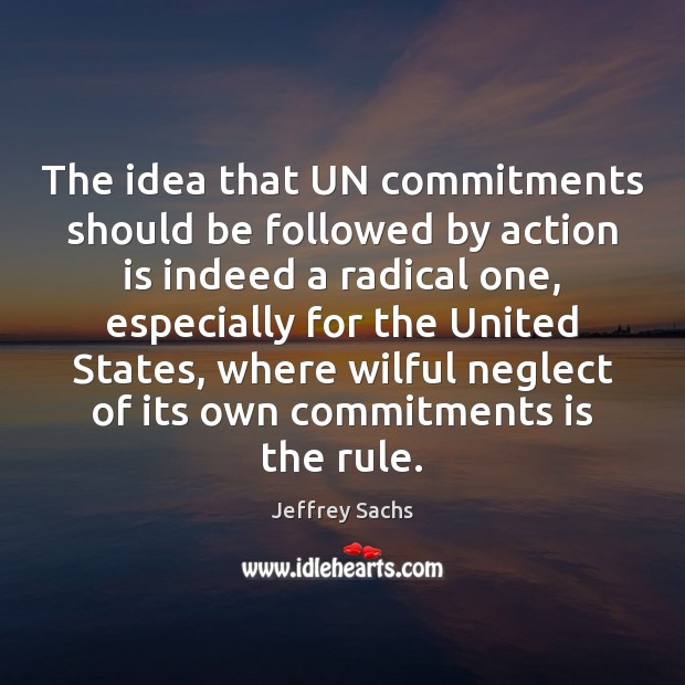 The idea that UN commitments should be followed by action is indeed Action Quotes Image