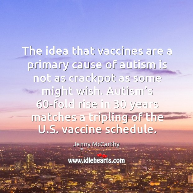 Image, The idea that vaccines are a primary cause of autism is not as crackpot as some might wish.