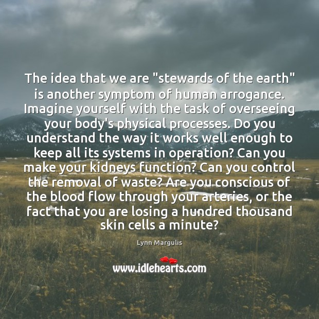 "Image, The idea that we are ""stewards of the earth"" is another symptom"