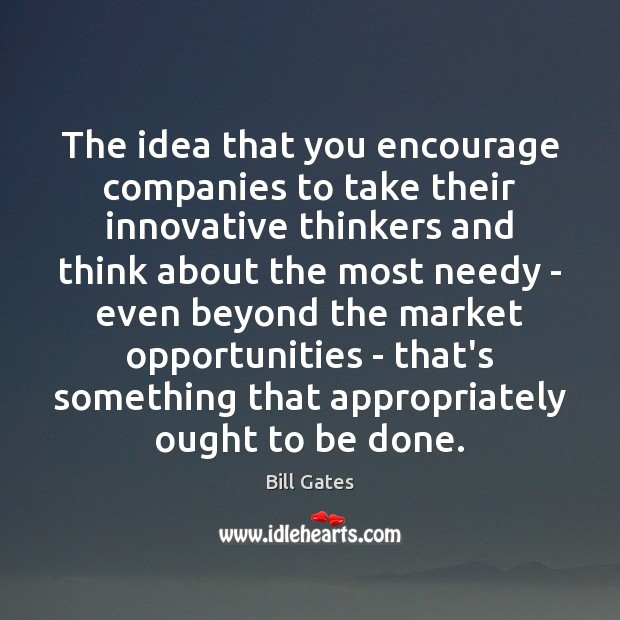 Image, The idea that you encourage companies to take their innovative thinkers and