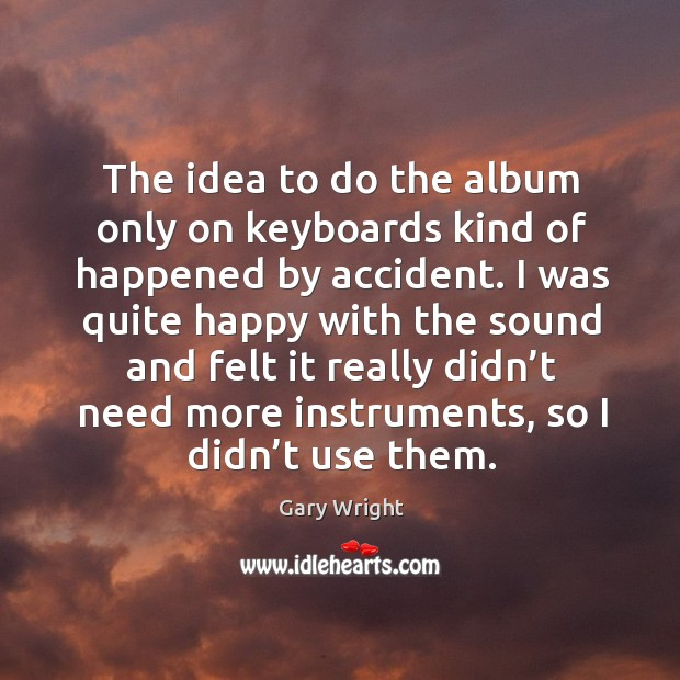Image, The idea to do the album only on keyboards kind of happened by accident.