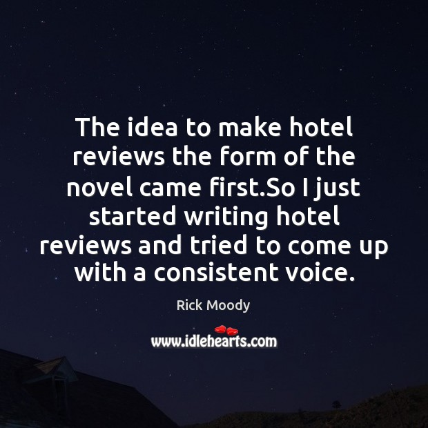 The idea to make hotel reviews the form of the novel came Rick Moody Picture Quote