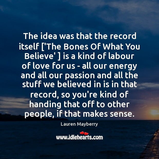 The idea was that the record itself ['The Bones Of What You Lauren Mayberry Picture Quote