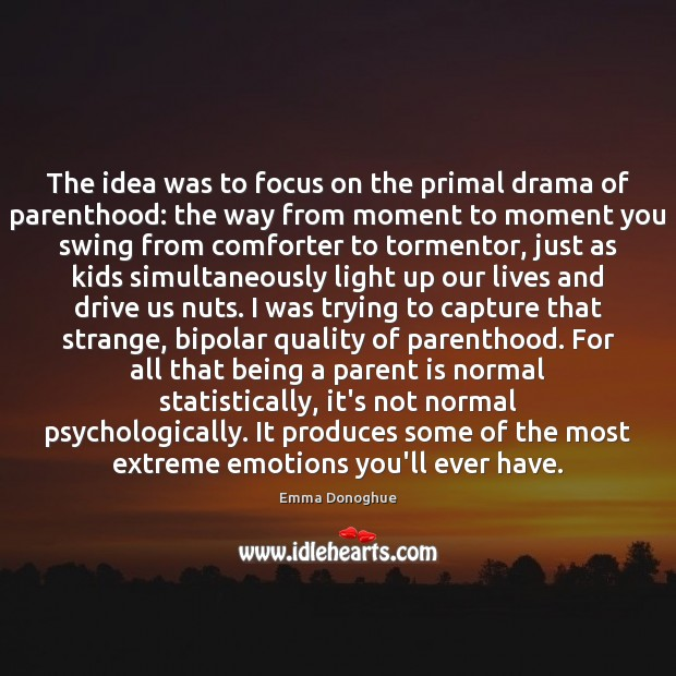 Image, The idea was to focus on the primal drama of parenthood: the