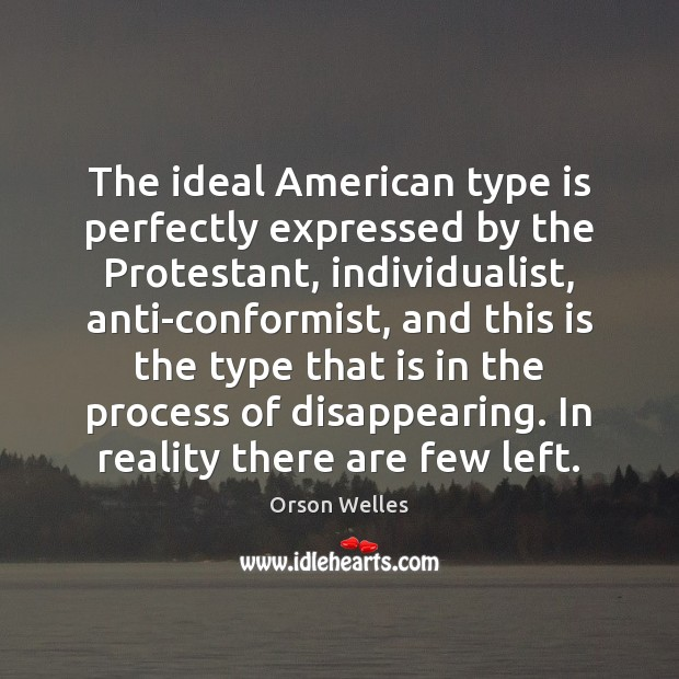 The ideal American type is perfectly expressed by the Protestant, individualist, anti-conformist, Image