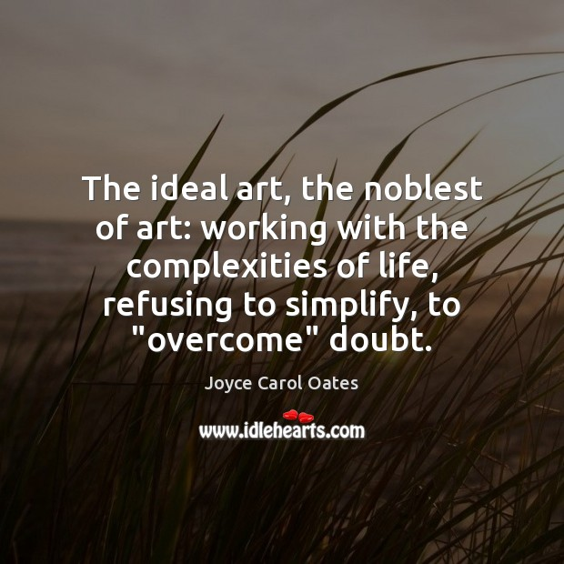 The ideal art, the noblest of art: working with the complexities of Joyce Carol Oates Picture Quote