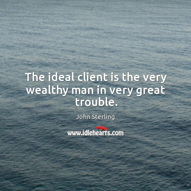 Image, The ideal client is the very wealthy man in very great trouble.