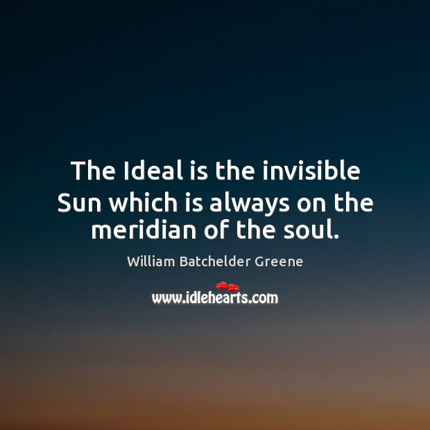 Image, The Ideal is the invisible Sun which is always on the meridian of the soul.