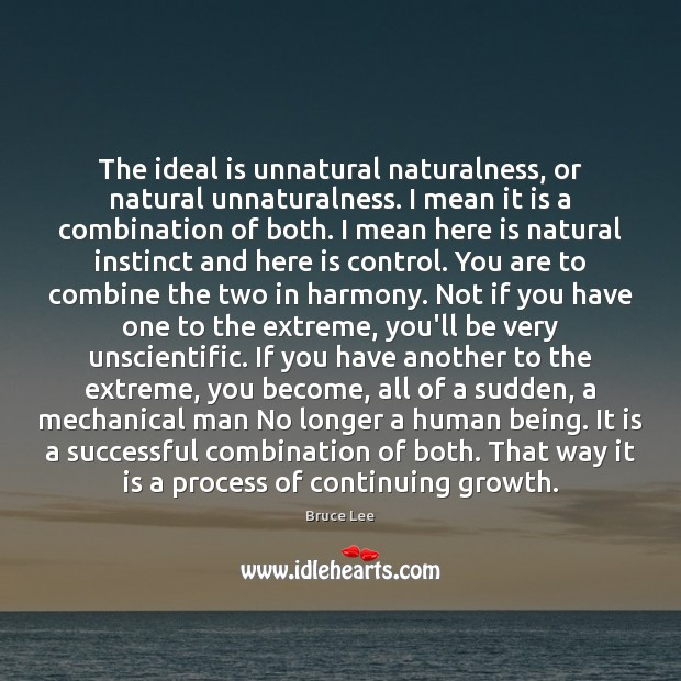 The ideal is unnatural naturalness, or natural unnaturalness. I mean it is Image