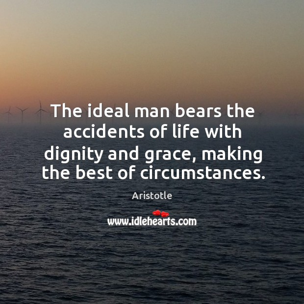 Image, The ideal man bears the accidents of life with dignity and grace, making the best of circumstances.