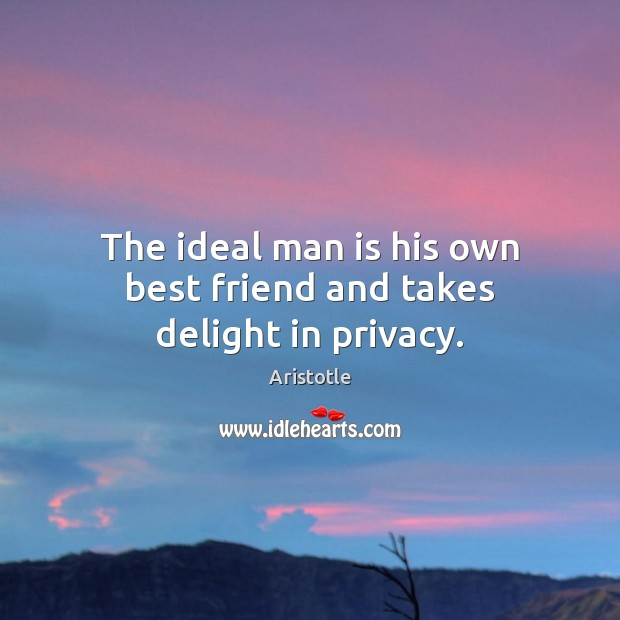 Image, The ideal man is his own best friend and takes delight in privacy.