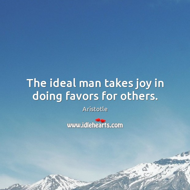 Image, The ideal man takes joy in doing favors for others.