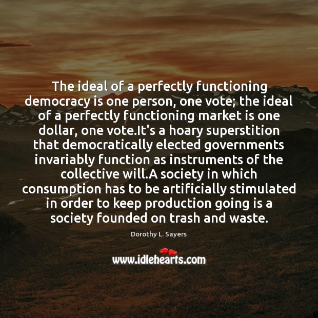 The ideal of a perfectly functioning democracy is one person, one vote; Democracy Quotes Image