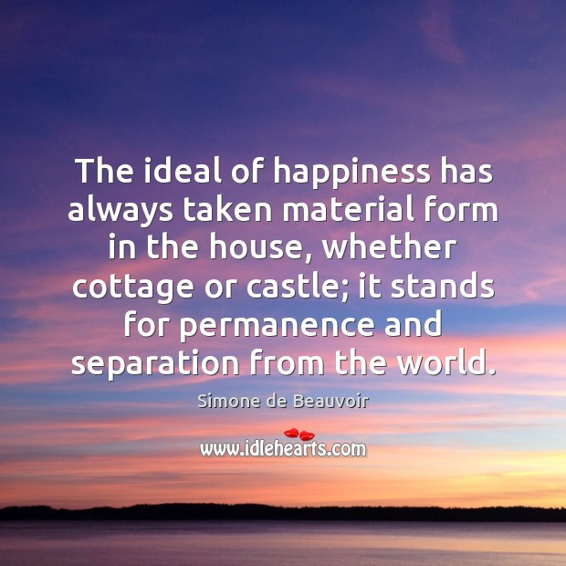 The ideal of happiness has always taken material form in the house, Image