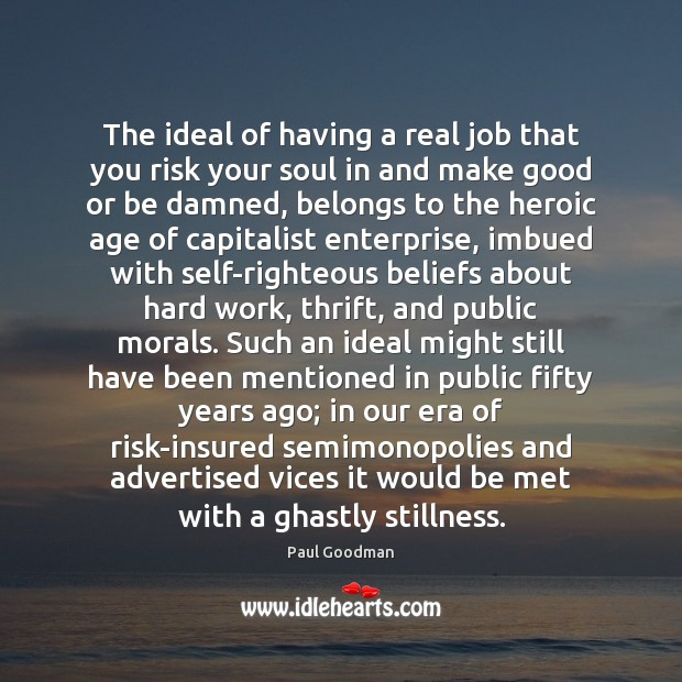 The ideal of having a real job that you risk your soul Paul Goodman Picture Quote