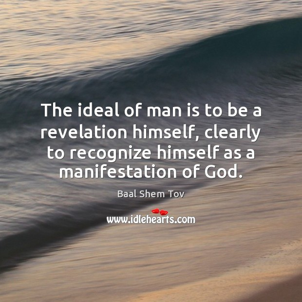 The ideal of man is to be a revelation himself, clearly to Image