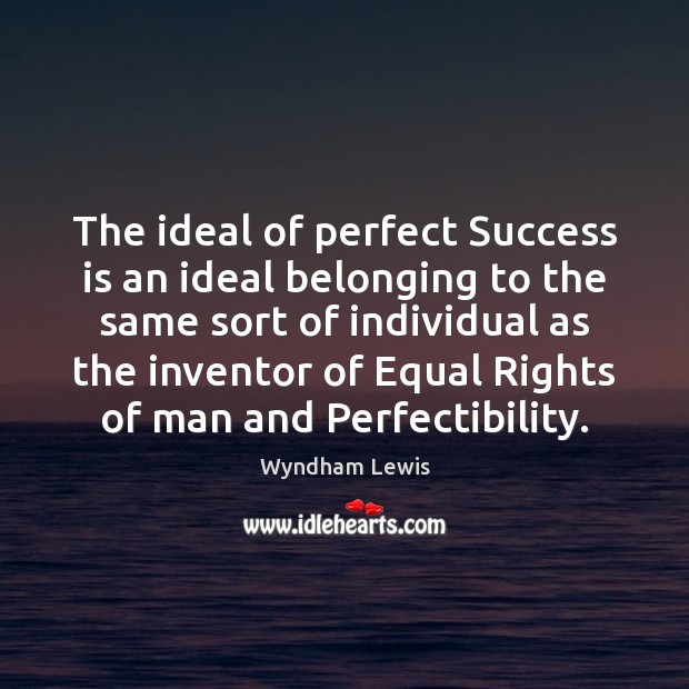 The ideal of perfect Success is an ideal belonging to the same Image