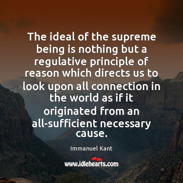 The ideal of the supreme being is nothing but a regulative principle Immanuel Kant Picture Quote